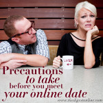 Precautions To Take Before You Meet Your Online Date
