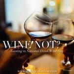 Wine Not? – Toasting to National Drink Wine Day