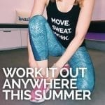 WORK IT OUT ANYWHERE THIS SUMMER